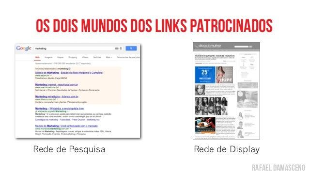 rafael damasceno os dois mundos dos links patrocinados Rede de Pesquisa Rede de Display