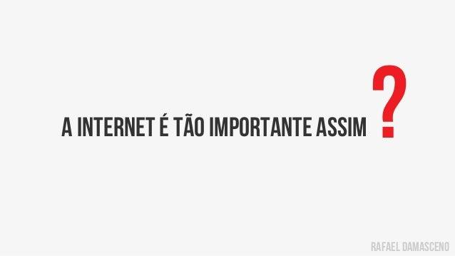 rafael damasceno a internet é tão importante assim?