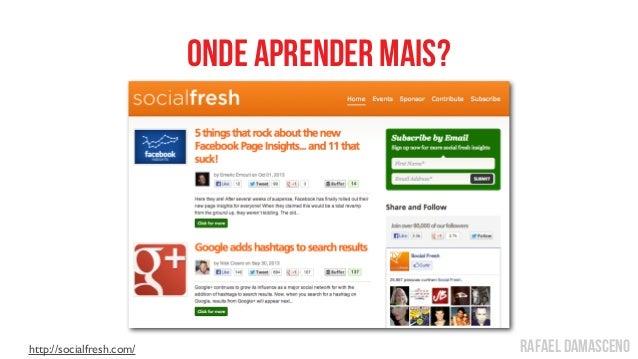 rafael damasceno Onde aprender mais? http://socialfresh.com/