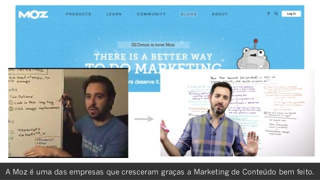rafael damascenoA Moz é uma das empresas que cresceram graças a Marketing de Conteúdo bem feito.