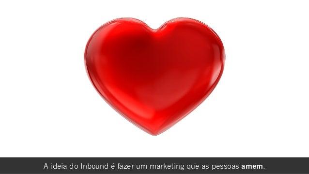 rafael damascenoA ideia do Inbound é fazer um marketing que as pessoas amem.