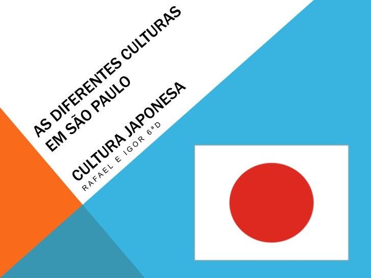 As diferentes Culturas em São PauloCultura japonesa<br />Rafael e IGOR 6ªd<br />