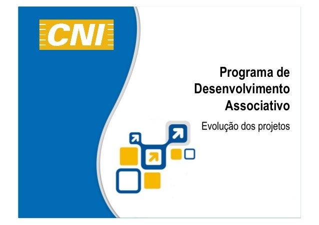 1 Programa de Desenvolvimento Associativo Evolução dos projetos