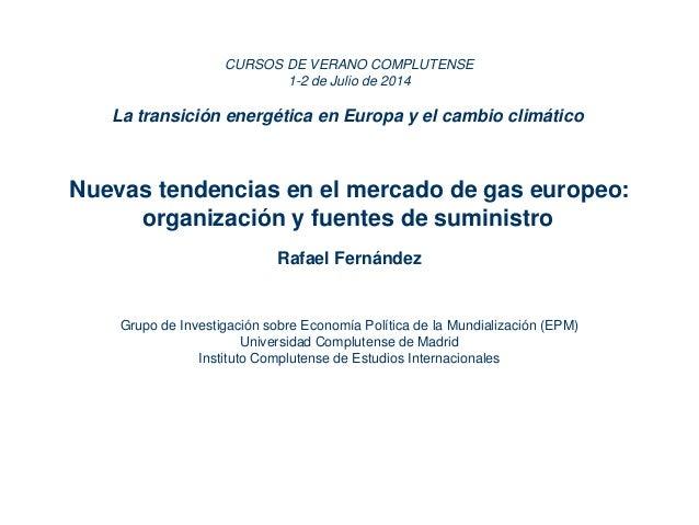 CURSOS DE VERANO COMPLUTENSE 1-2 de Julio de 2014 La transición energética en Europa y el cambio climático Nuevas tendenci...