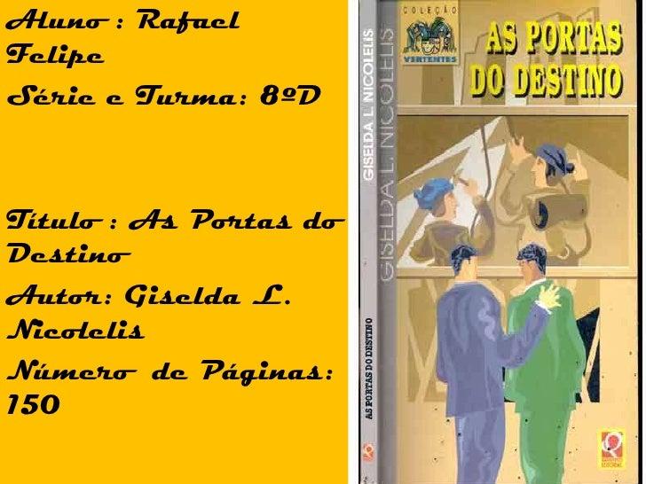 Aluno : Rafael Felipe<br />Série e Turma: 8ºD<br />Título : As Portas do Destino<br />Autor: Giselda L. Nicolelis<br />Núm...