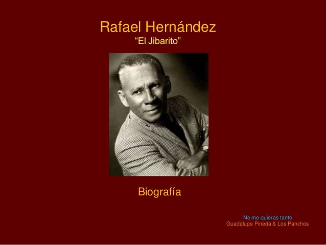 """Rafael Hernández""""El Jibarito""""BiografíaNo me quieras tantoGuadalupe Pineda & Los Panchos"""