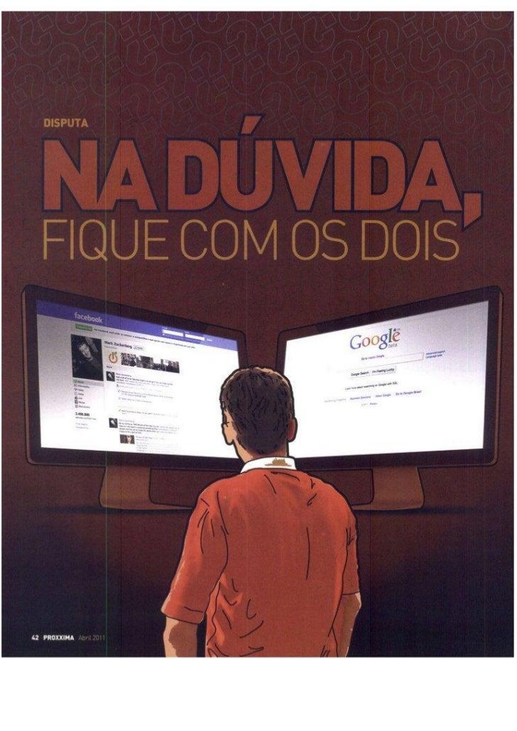 Na dúvida, fique com os dois. Google x Facebook - Revista Proxxima Abr 2011