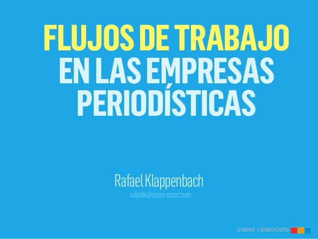 FLUJOSDETRABAJO ENLASEMPRESAS PERIODÍSTICAS RafaelKlappenbach rafaelk@cases-assoc.com cases i associats
