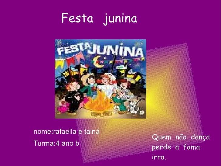 Festa  junina nome:rafaella e tainá  Turma:4 ano b Quem  não  dança perde  a  fama irra.