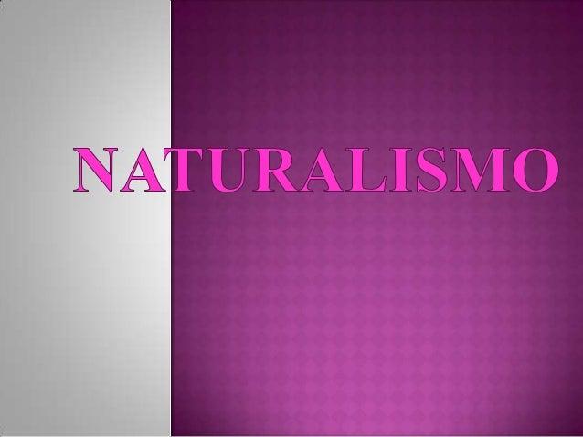" Toda  obra de arte calcada ou mesmo copiada  diretamente da natureza. Naturalismo pode ser definido como ""a doutrina  e..."
