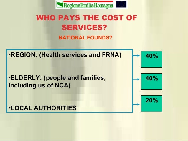 •REGION: (Health services and FRNA) •ELDERLY: (people and families, including us of NCA) •LOCAL AUTHORITIES WHO PAYS THE C...