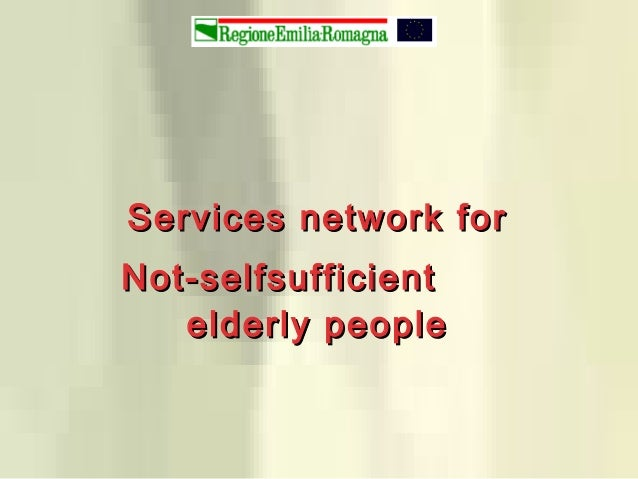 Services network forServices network for Not-selfsufficientNot-selfsufficient elderly peopleelderly people