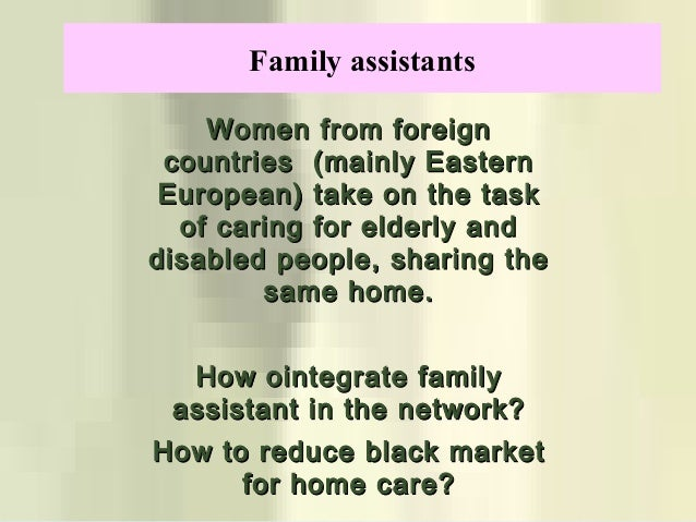 Women from foreignWomen from foreign countries (mainly Easterncountries (mainly Eastern European) take on the taskEuropean...