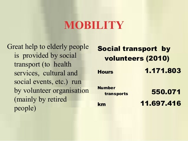 MOBILITY Great help to elderly people is provided by social transport (to health services, cultural and social events, etc...