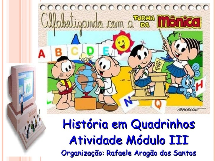 História em Quadrinhos Atividade Módulo III Organização: Rafaele Aragão dos Santos