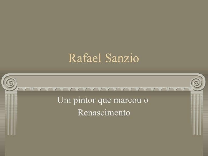 Rafael Sanzio Um pintor que marcou o  Renascimento