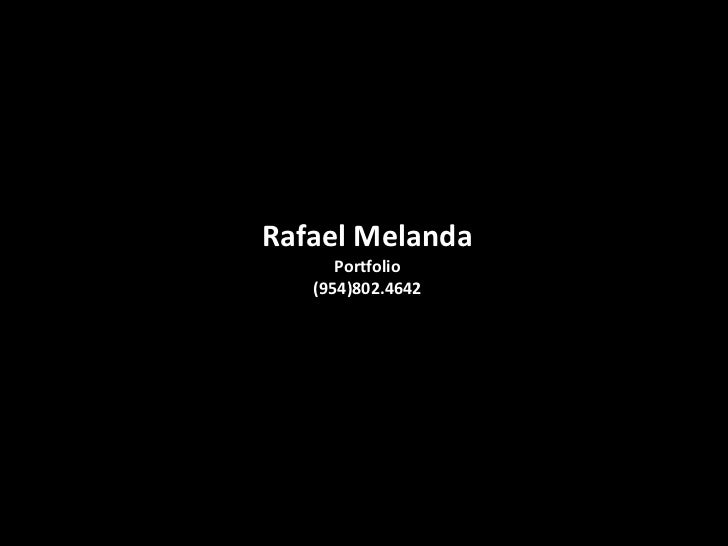 Rafael Melanda      Portfolio   (954)802.4642