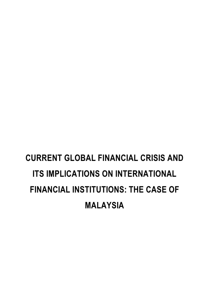 CURRENT GLOBAL FINANCIAL CRISIS AND ITS IMPLICATIONS ON INTERNATIONALFINANCIAL INSTITUTIONS: THE CASE OF             MALAY...