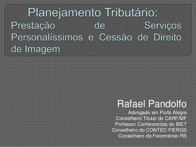Rafael Pandolfo Advogado em Porto Alegre Conselheiro Titular do CARF/MF Professor Conferencista do IBET Conselheiro do CON...