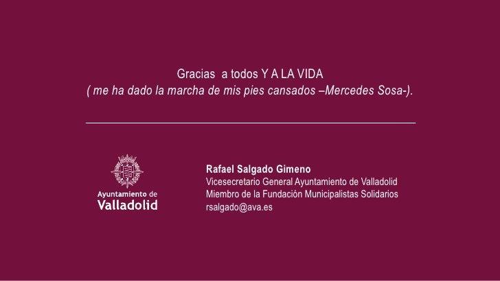 Gracias a todos Y A LA VIDA( me ha dado la marcha de mis pies cansados –Mercedes Sosa-).                      Rafael Salga...