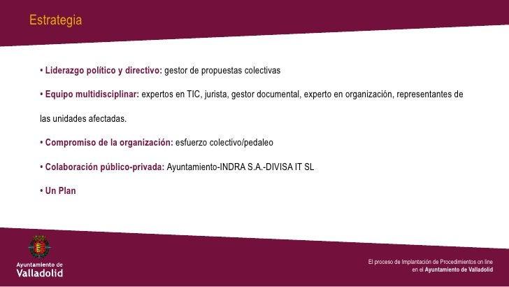 Estrategia  • Liderazgo político y directivo: gestor de propuestas colectivas  • Equipo multidisciplinar: expertos en TIC,...