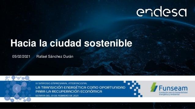 Hacia la ciudad sostenible Rafael Sánchez Durán 05/02/2021
