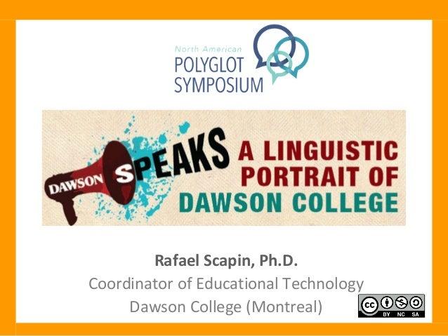 Rafael Scapin, Ph.D. Coordinator of Educational Technology Dawson College (Montreal)