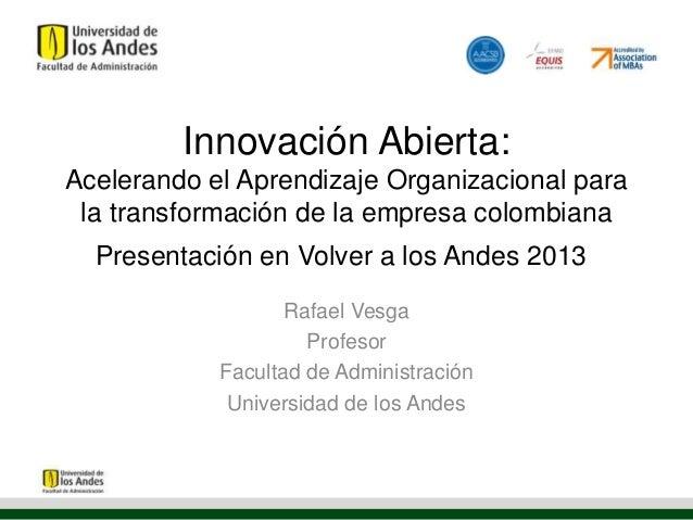 Innovación Abierta:Acelerando el Aprendizaje Organizacional parala transformación de la empresa colombianaPresentación en ...