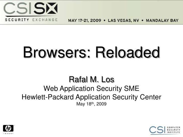 Browsers: Reloaded               Rafal M. Los       Web Application Security SME Hewlett-Packard Application Security Cent...