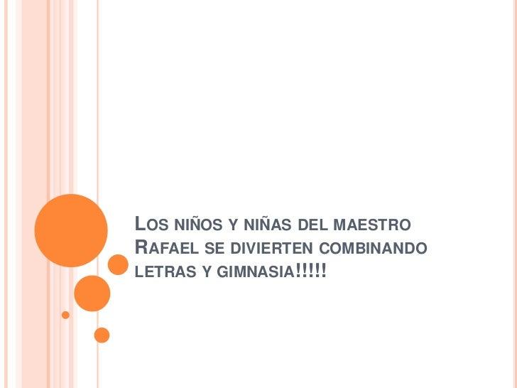 LOS NIÑOS Y NIÑAS DEL MAESTRORAFAEL SE DIVIERTEN COMBINANDOLETRAS Y GIMNASIA!!!!!