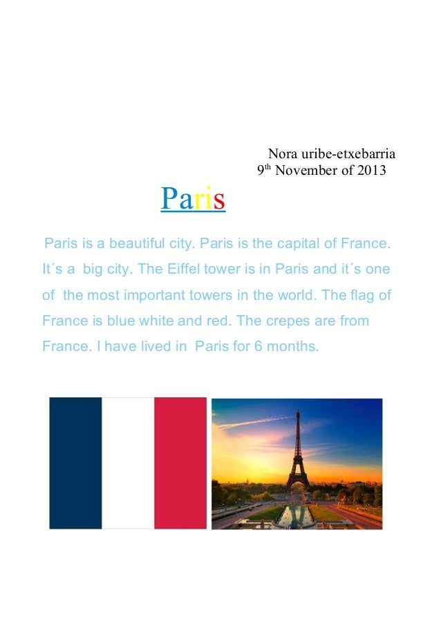 Nora uribe-etxebarria 9th November of 2013  Paris Paris is a beautiful city. Paris is the capital of France. It´s a big ci...
