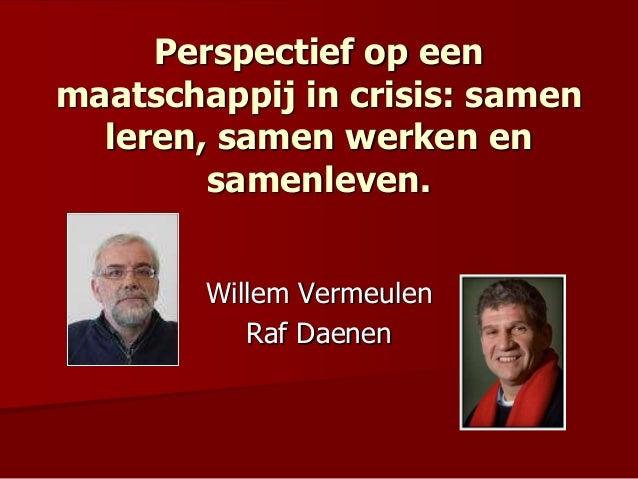Perspectief op een maatschappij in crisis: samen leren, samen werken en samenleven. Willem Vermeulen Raf Daenen