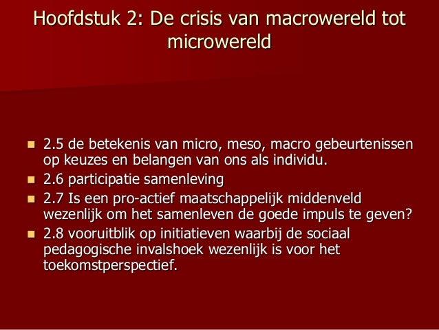 Hoofdstuk 2: De crisis van macrowereld tot microwereld  2.5 de betekenis van micro, meso, macro gebeurtenissen op keuzes ...