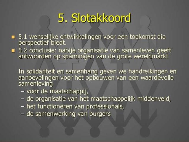 5. Slotakkoord  5.1 wenselijke ontwikkelingen voor een toekomst die perspectief biedt.  5.2 conclusie: nabije organisati...