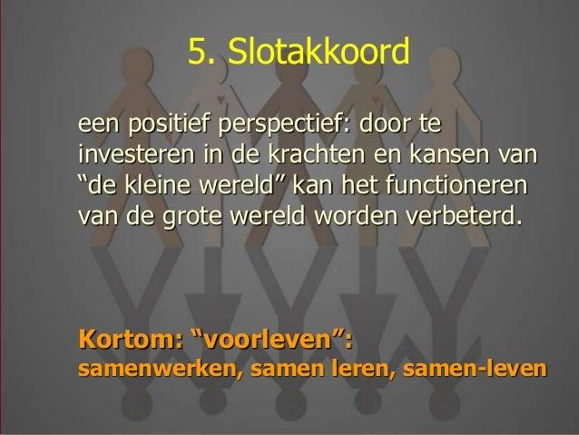 """5. Slotakkoord – een positief perspectief: door te investeren in de krachten en kansen van """"de kleine wereld"""" kan het func..."""