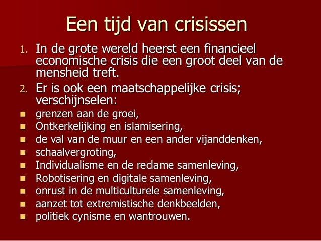 Een tijd van crisissen 1. In de grote wereld heerst een financieel economische crisis die een groot deel van de mensheid t...