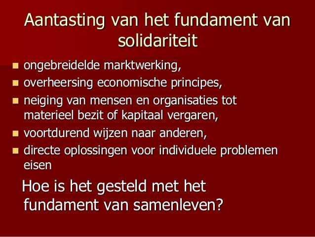 Aantasting van het fundament van solidariteit  ongebreidelde marktwerking,  overheersing economische principes,  neigin...