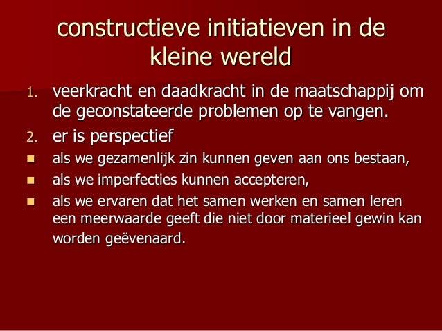 constructieve initiatieven in de kleine wereld 1. veerkracht en daadkracht in de maatschappij om de geconstateerde problem...