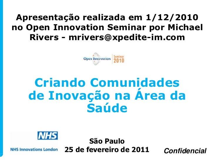 Apresentação realizada em 1/12/2010no Open Innovation Seminar por Michael   Rivers - mrivers@xpedite-im.com    Criando Com...
