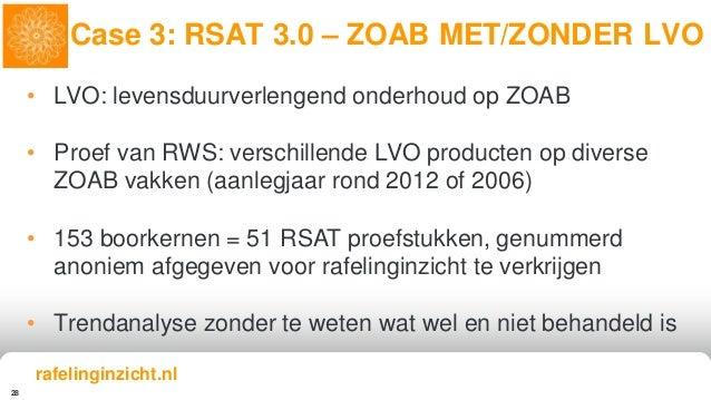 28 Case 3: RSAT 3.0 – ZOAB MET/ZONDER LVO rafelinginzicht.nl • LVO: levensduurverlengend onderhoud op ZOAB • Proef van RWS...