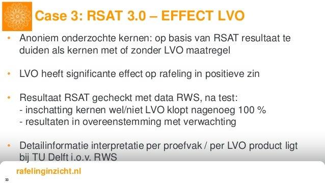 33 Case 3: RSAT 3.0 – EFFECT LVO rafelinginzicht.nl • Anoniem onderzochte kernen: op basis van RSAT resultaat te duiden al...