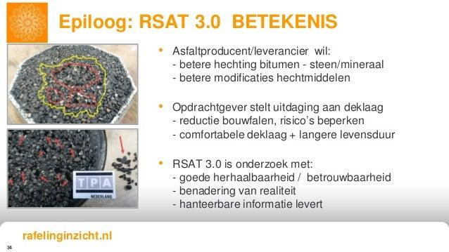 34 Epiloog: RSAT 3.0 BETEKENIS rafelinginzicht.nl • Asfaltproducent/leverancier wil: - betere hechting bitumen - steen/min...