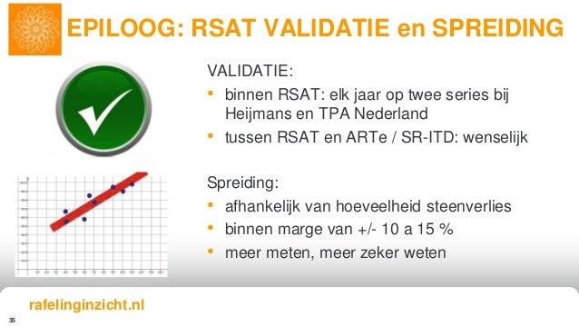 35 VALIDATIE: • binnen RSAT: elk jaar op twee series bij Heijmans en TPA Nederland • tussen RSAT en ARTe / SR-ITD: wenseli...