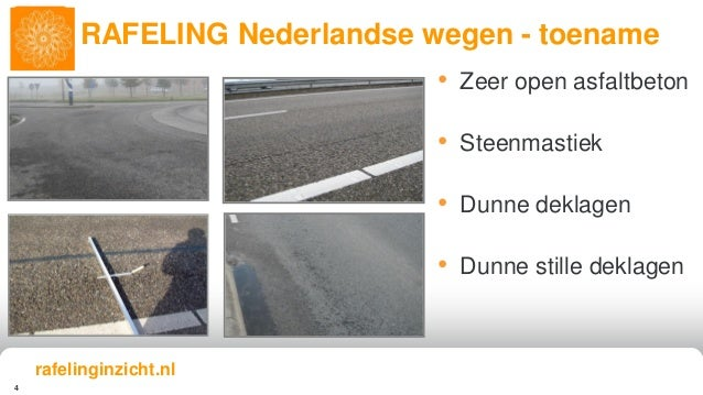 4 • Zeer open asfaltbeton • Steenmastiek • Dunne deklagen • Dunne stille deklagen RAFELING Nederlandse wegen - toename raf...