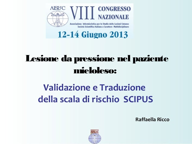 Lesione da pressione nel paziente mieloleso: Validazione e Traduzione della scala di rischio SCIPUS Raffaella Ricco