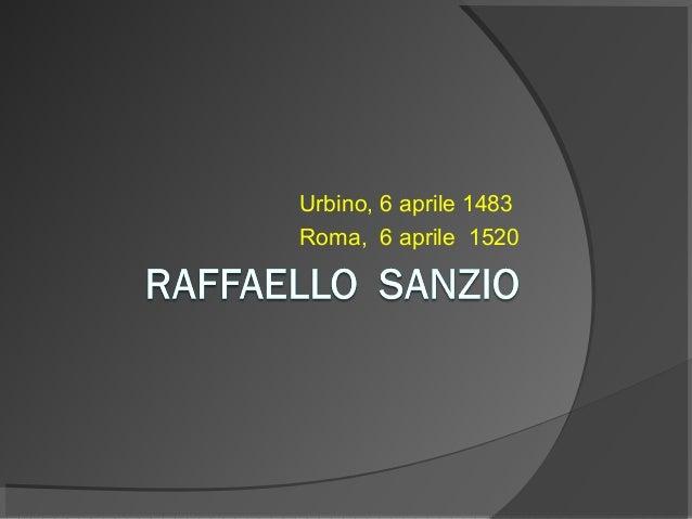 Urbino,6aprile1483 Roma,6aprile1520