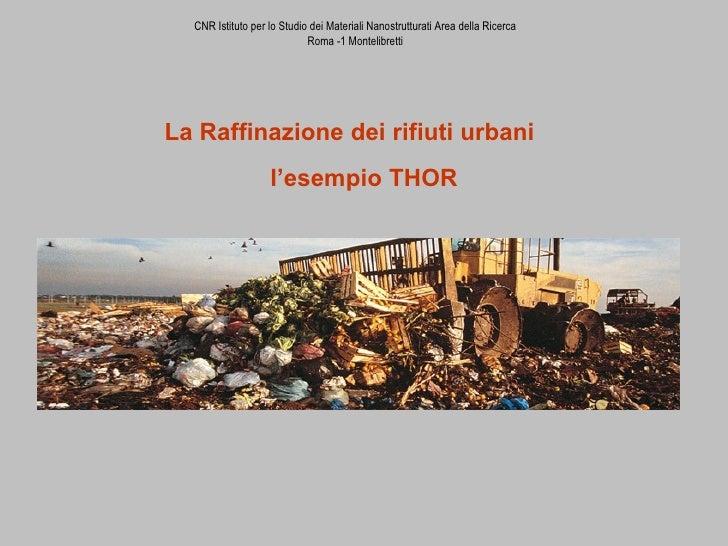 Paolo Plescia CNR ISMN La Raffinazione dei rifiuti urbani Come trasformare i rifiuti in una risorsa per le Comunità CNR Is...