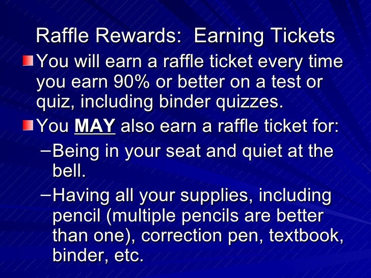 Raffle Rewards:  Earning Tickets <ul><li>You will earn a raffle ticket every time you earn 90% or better on a test or quiz...