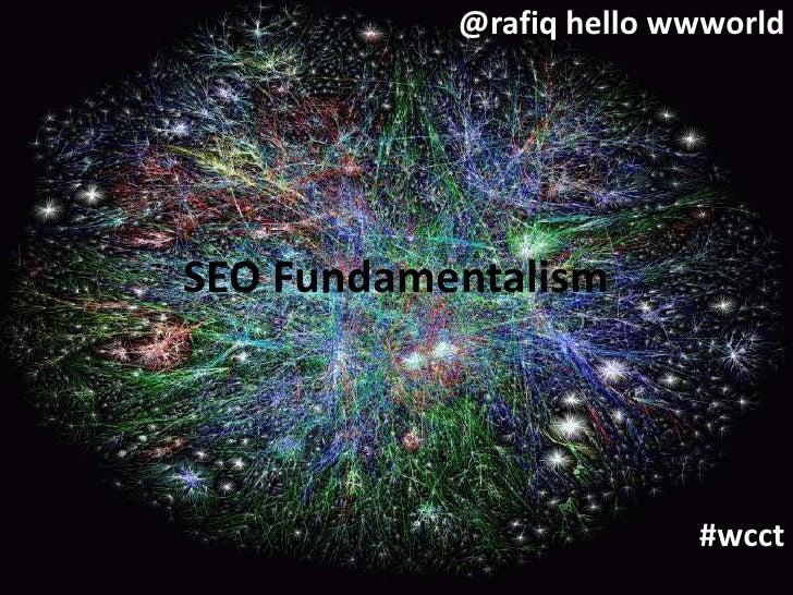 @rafiq hello wwworld<br />#wcct<br />SEO Fundamentalism <br />