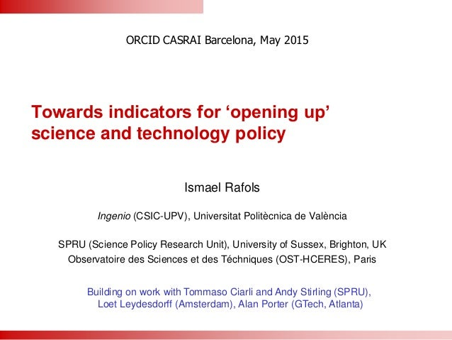 Towards indicators for 'opening up' science and technology policy Ismael Rafols Ingenio (CSIC-UPV), Universitat Politècnic...
